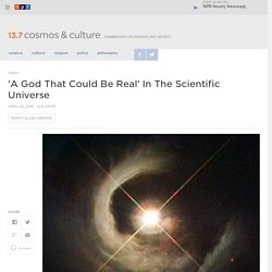 'A God That Could Be Real' In The Scientific Universe : 13.7: Cosmos And Culture