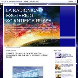 LA RADIONICA ESOTERICO - SCIENTIFICA RUSSA: I SEGRETI DELL'ACQUA DA BERE. L'ACQUA SCONGELATA E LE SUE VIRTU' SECONDO LE FONTI RUSSE