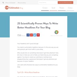 25 Scientifically Proven Ways To Write Better Headlines For Your Blog