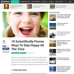 10 Scientifically Proven Ways To Stay Happy All The Time