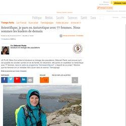 Scientifique, je pars en Antarctique avec 77 femmes. Nous sommes les leaders de demain