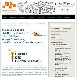 Jouer à Débattre (JAD) : un dispositif de médiation scientifique conçu par l'Arbre des Connaissances. - Espace Pierre-Gilles de Gennes