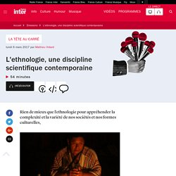 L'ethnologie, une discipline scientifique contemporaine