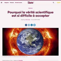 Pourquoi la vérité scientifique est si difficile à accepter