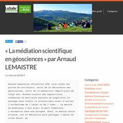 «La médiation scientifique en géosciences» par Arnaud LEMAISTRE