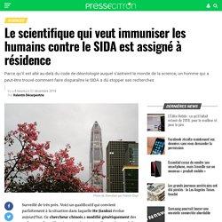 Le scientifique qui veut immuniser les humains contre le SIDA est assigné à résidence