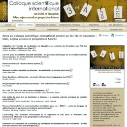 Colloque scientifique international sur les TIC en Education : Actes du Colloque scientifique international portant sur les TIC en éducation : bilan, enjeux actuels et perspectives futures