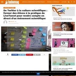De Twitter à la culture scientifique : former des élèves à la pratique du LiveTweet pour rendre compte en direct d'un événement scientifique - Ludovia Magazine