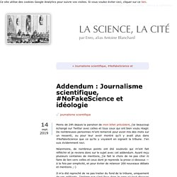 Addendum : Journalisme scientifique, #NoFakeScience et idéologie