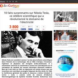 10 faits surprenants sur Nikola Tesla, ce célèbre scientifique qui a révolutionné le domaine de l'électricité