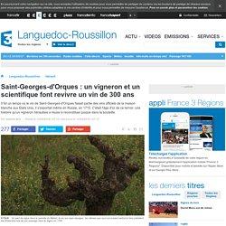Saint-Georges-d'Orques : un vigneron et un scientifique font revivre un vin de 300 ans - France 3 Languedoc-Roussillon