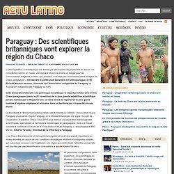 Paraguay : Des scientifiques britanniques vont explorer la région du Chaco