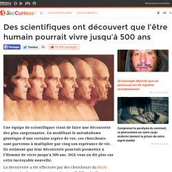 Des scientifiques ont découvert que l'être humain pourrait vivre jusqu'à 500 ans