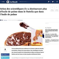 Selon des scientifiques il y a dorénavant plus d'huile de palme dans le Nutella que dans l'huile de palme