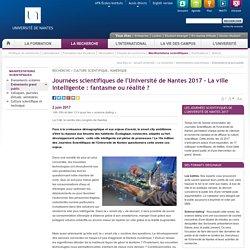 Journées scientifiques de l'Université de Nantes 2017 - La ville intelligente : fantasme ou réalité ?