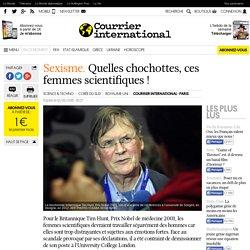 Sexisme. Quelles chochottes, ces femmes scientifiques!