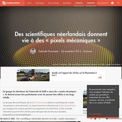 Des scientifiques néerlandais donnent vie à des « pixels mécaniques » - Sciences