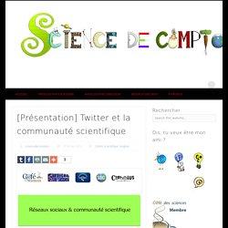 [Présentation] Twitter et la communauté scientifiqueScience de comptoir – ISSN : 2270-4310