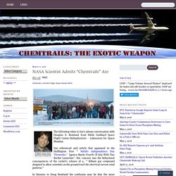 "NASA Scientist Admits ""Chemtrails"" Are Real « Chemtrails: The Exotic Weapon"