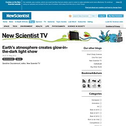 New Scientist TV: Earth's atmosphere creates glow-in-the-dark light show