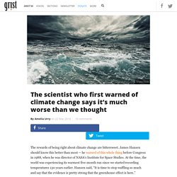 The scientist who first warned of climate change says it's much worse than we thought