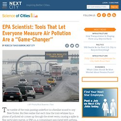 "EPA Scientist: Tools That Let Everyone Measure Air Pollution Are a ""Game-Changer"""