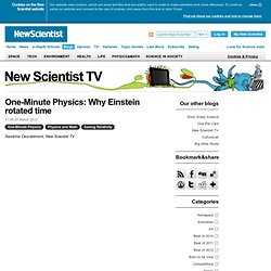 New Scientist TV: One-Minute Physics: Why Einstein rotated time
