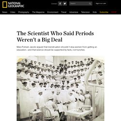 The Scientist Who Said Periods Weren't a Big Deal