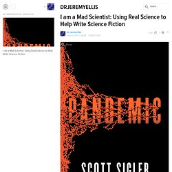 I am a Mad Scientist: Using Real Science to Help Write Science Fiction