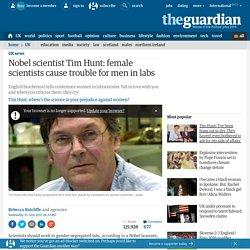 Nobel scientist Tim Hunt: female scientists cause trouble for men in labs