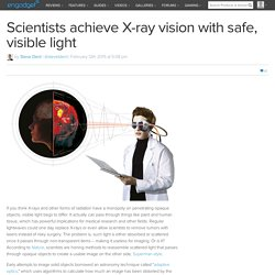 Scientists achieve X-ray vision with safe, visible light