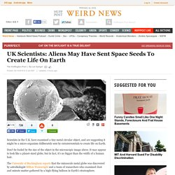 UK Scientists: Aliens May Have Sent Space Seeds To Create Life On Earth