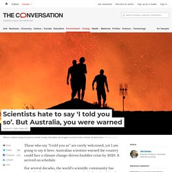 Scientists hate to say 'I told you so'. But Australia, you were warned