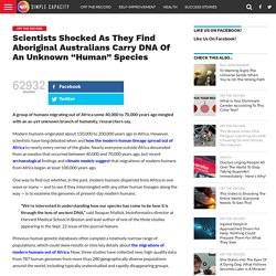 "Scientists Shocked As They Find Aboriginal Australians Carry DNA Of An Unknown ""Human"" Species"