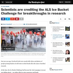 Scientists are crediting the ALS Ice Bucket Challenge for breakthroughs in research