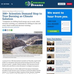 12 fév. 2021 500+ Scientists Demand Stop to Tree Burning as Climate Solution
