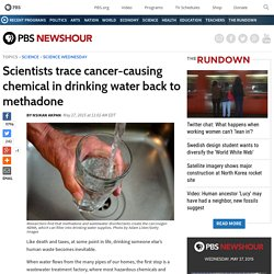 Scientists trace cancer-causing chemical in drinking water back to methadone