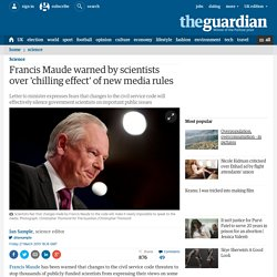 Francis Maude warned by scientists over 'chilling effect' of new media rules