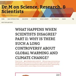 WHAT HAPPENS WHEN SCIENTISTS DISAGREE? PART II: WHY IS THERE SUCH A LONG CONTROVERSY ABOUT GLOBAL WARMING AND CLIMATE CHANGE?