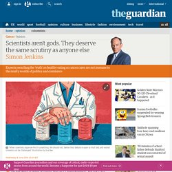Scientists aren't gods. They deserve the same scrutiny as anyone else