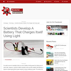 Scientists Develop A Battery That Charges Itself Using Light