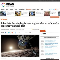 Scientists developing fusion engine which could make space travel super-fast