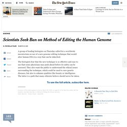 Scientists Seek Ban on Method of Editing the Human Genome