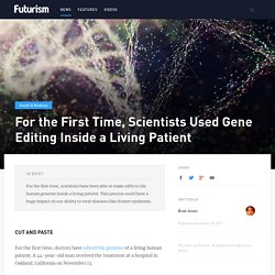 For the First Time, Scientists Used Gene Editing Inside a Living Patient