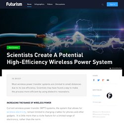 Scientists Create A Potential High-Efficiency Wireless Power System