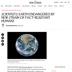 Scientists: Earth Endangered by New Strain of Fact-Resistant Humans