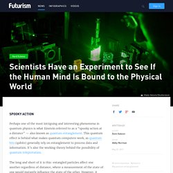 Scientists are about to perform an Experiment to See if the Human Mind Is Bound by Physics