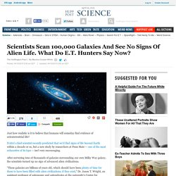 Scientists Scan 100,000 Galaxies And See No Signs Of Alien Life. What Do E.T. Hunters Say Now?
