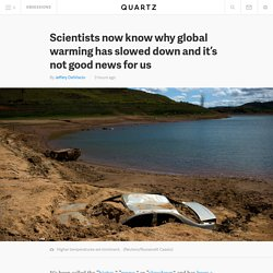 Scientists now know why global warming has slowed down and it's not good news for us