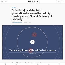 Scientists just detected gravitational waves—the last big puzzle piece of Einstein's theory of relativity